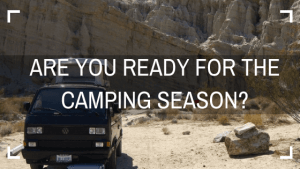 Are you ready for the Camping Season